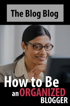 how to be an organized blogger